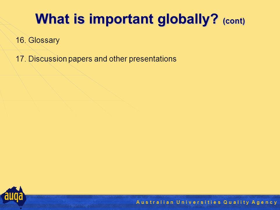 36 A u s t r a l i a n U n i v e r s i t i e s Q u a l i t y A g e n c y What is important globally.
