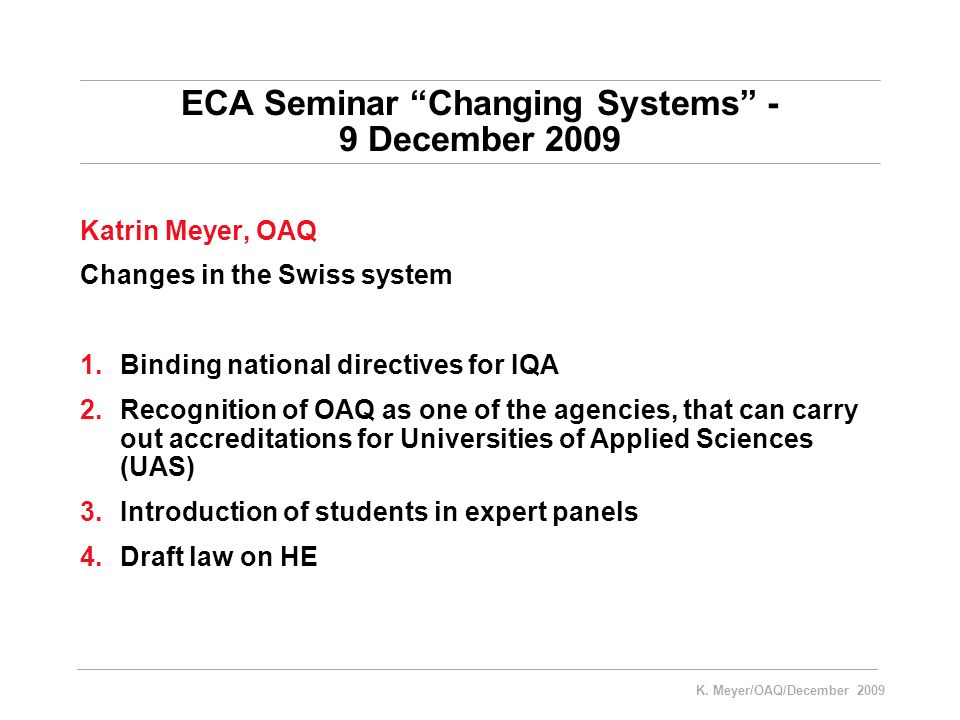 K. Meyer/OAQ/December 2009 ECA Seminar Changing Systems - 9 December 2009 Katrin Meyer, OAQ Changes in the Swiss system 1.Binding national directives