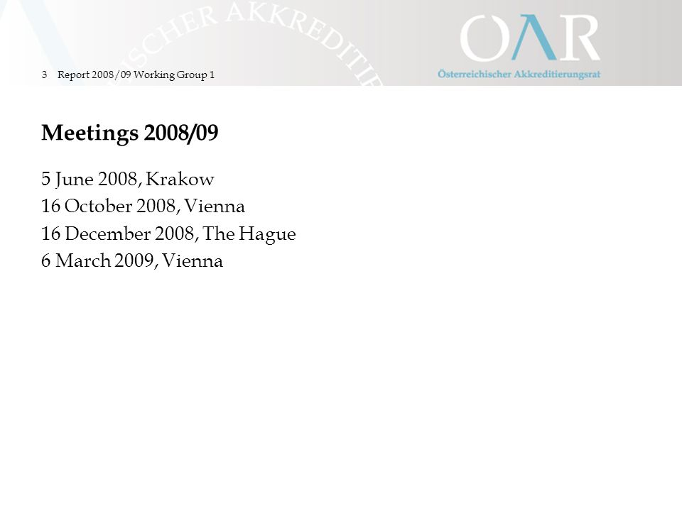 Report 2008/09 Working Group 13 Meetings 2008/09 5 June 2008, Krakow 16 October 2008, Vienna 16 December 2008, The Hague 6 March 2009, Vienna