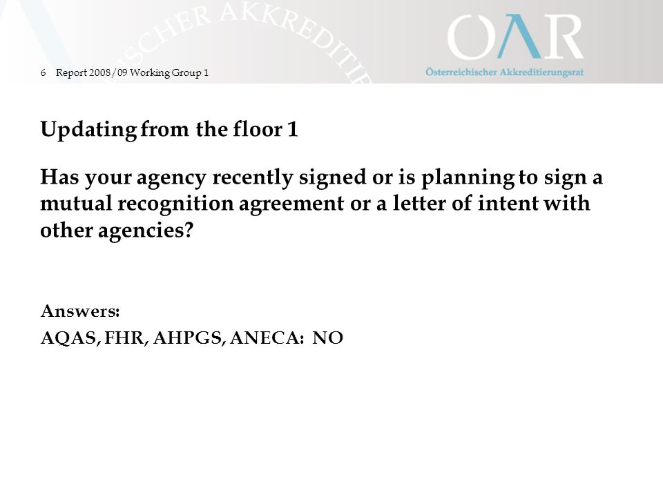 Report 2008/09 Working Group 16 Updating from the floor 1 Has your agency recently signed or is planning to sign a mutual recognition agreement or a letter of intent with other agencies.
