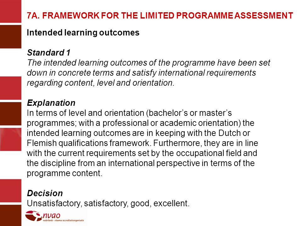 7A. FRAMEWORK FOR THE LIMITED PROGRAMME ASSESSMENT Intended learning outcomes Standard 1 The intended learning outcomes of the programme have been set
