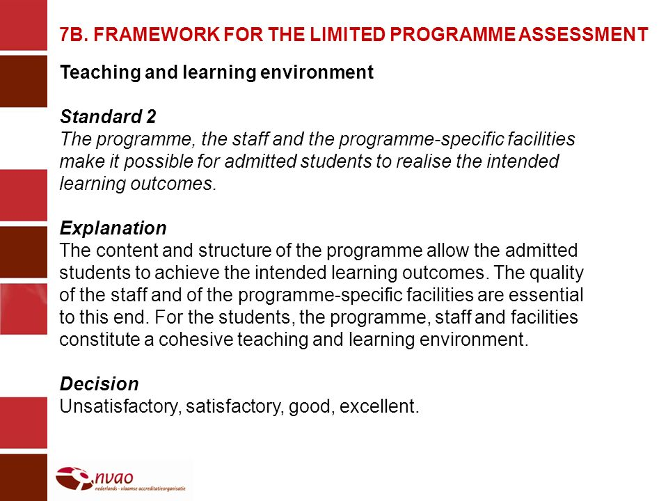 7B. FRAMEWORK FOR THE LIMITED PROGRAMME ASSESSMENT Teaching and learning environment Standard 2 The programme, the staff and the programme-specific fa