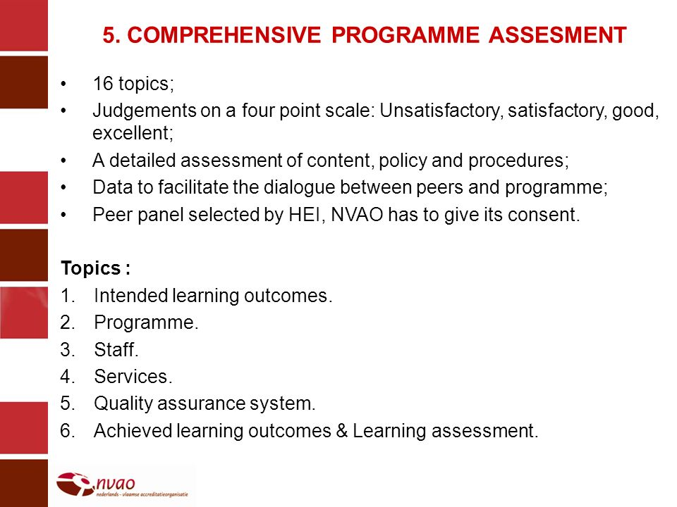 5. COMPREHENSIVE PROGRAMME ASSESMENT 16 topics; Judgements on a four point scale: Unsatisfactory, satisfactory, good, excellent; A detailed assessment