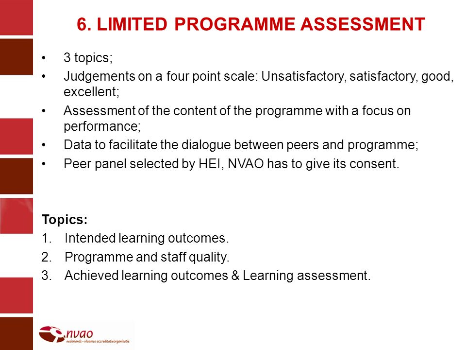 6. LIMITED PROGRAMME ASSESSMENT 3 topics; Judgements on a four point scale: Unsatisfactory, satisfactory, good, excellent; Assessment of the content o