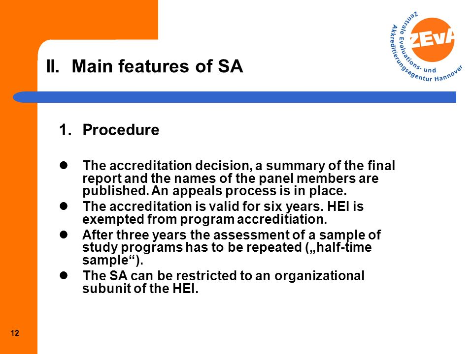 11 II. Main features of SA 1.Procedure Separate expert group for each assessment of a program in the sample. Experts have to decide whether flaws and