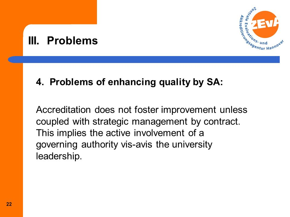 21 III. Problems 3.Problems of transition to SA: Successful SA will block the necessary corrections in the Bachelor/Master system. HEIs are not ready