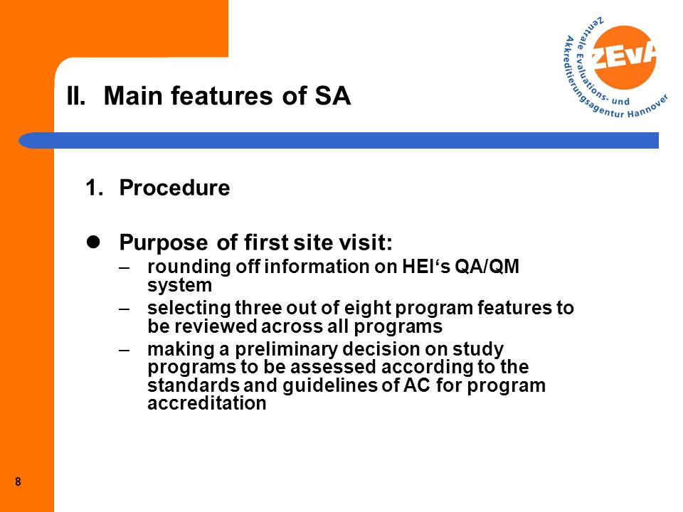 7 II. Main features of SA 1.Procedure Eligibility requirement: minimal number of accredited programs Documentation on internal governance structure, i