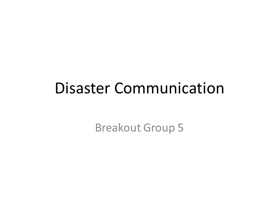 Disaster Communication Breakout Group 5
