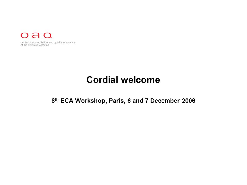 Cordial welcome 8 th ECA Workshop, Paris, 6 and 7 December 2006