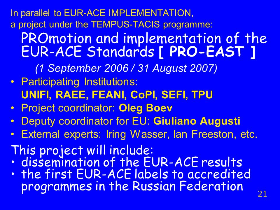 In parallel to EUR-ACE IMPLEMENTATION, a project under the TEMPUS-TACIS programme: PROmotion and implementation of the EUR-ACE Standards [ PRO-EAST ]