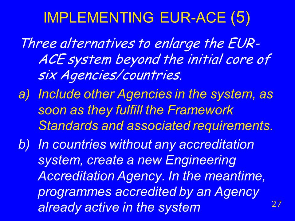 IMPLEMENTING EUR-ACE (5) Three alternatives to enlarge the EUR- ACE system beyond the initial core of six Agencies/countries.