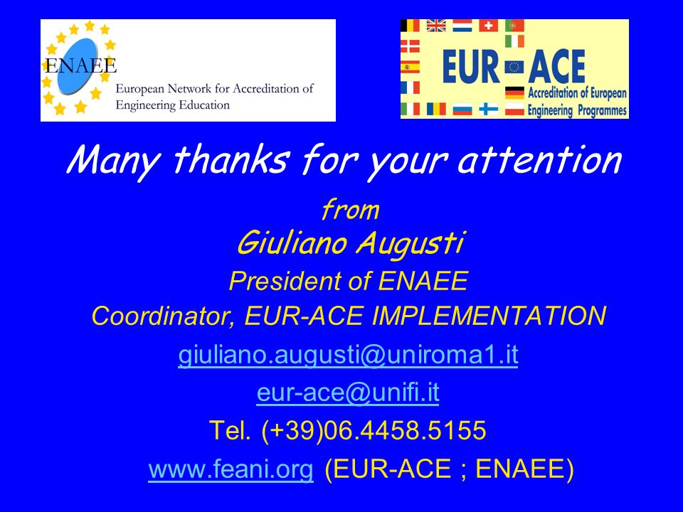 Many thanks for your attention from Giuliano Augusti President of ENAEE Coordinator, EUR-ACE IMPLEMENTATION giuliano.augusti@uniroma1.it eur-ace@unifi.it Tel.