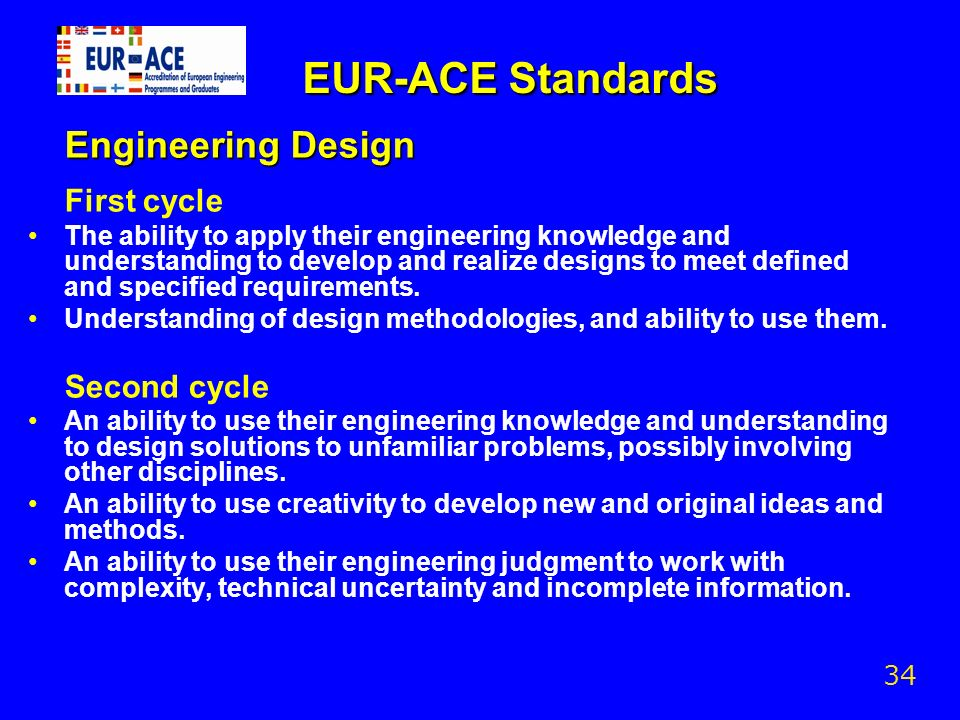 EUR-ACE Standards Engineering Design First cycle The ability to apply their engineering knowledge and understanding to develop and realize designs to