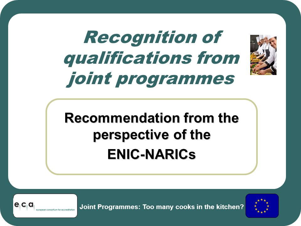 Recognition of qualifications from joint programmes Recommendation from the perspective of the ENIC-NARICs Joint Programmes: Too many cooks in the kitchen