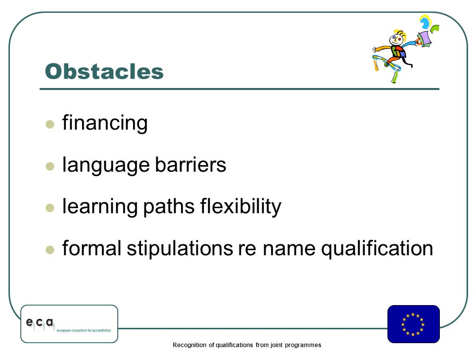 Recognition of qualifications from joint programmes Obstacles financing language barriers learning paths flexibility formal stipulations re name qualification