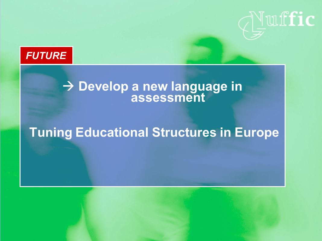 FUTURE Develop a new language in assessment Tuning Educational Structures in Europe