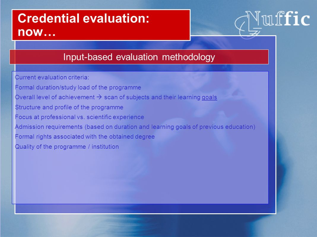 Current evaluation criteria: Formal duration/study load of the programme Overall level of achievement scan of subjects and their learning goals Struct