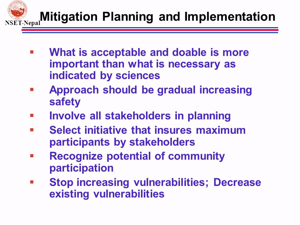 NSET-Nepal Mitigation Planning and Implementation § What is acceptable and doable is more important than what is necessary as indicated by sciences §