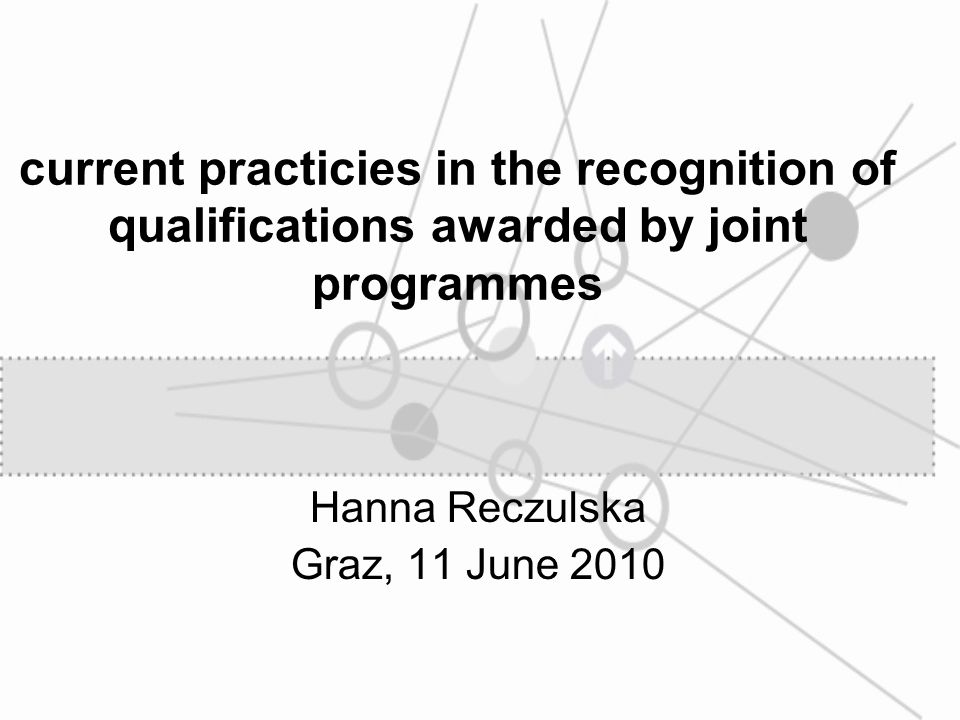 current practicies in the recognition of qualifications awarded by joint programmes Hanna Reczulska Graz, 11 June 2010