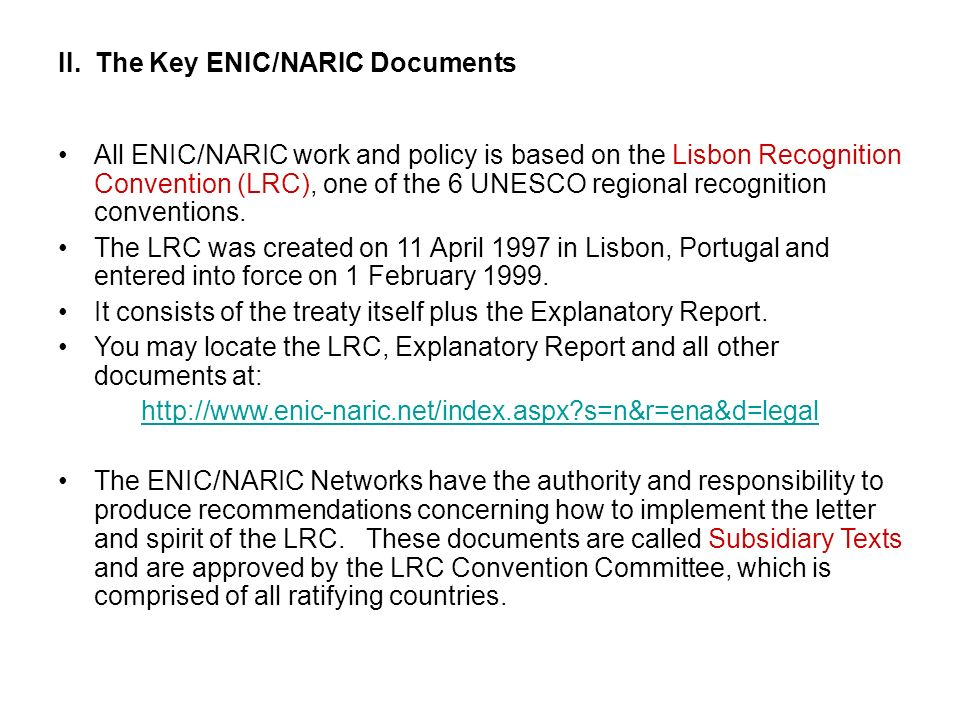 II. The Key ENIC/NARIC Documents All ENIC/NARIC work and policy is based on the Lisbon Recognition Convention (LRC), one of the 6 UNESCO regional reco