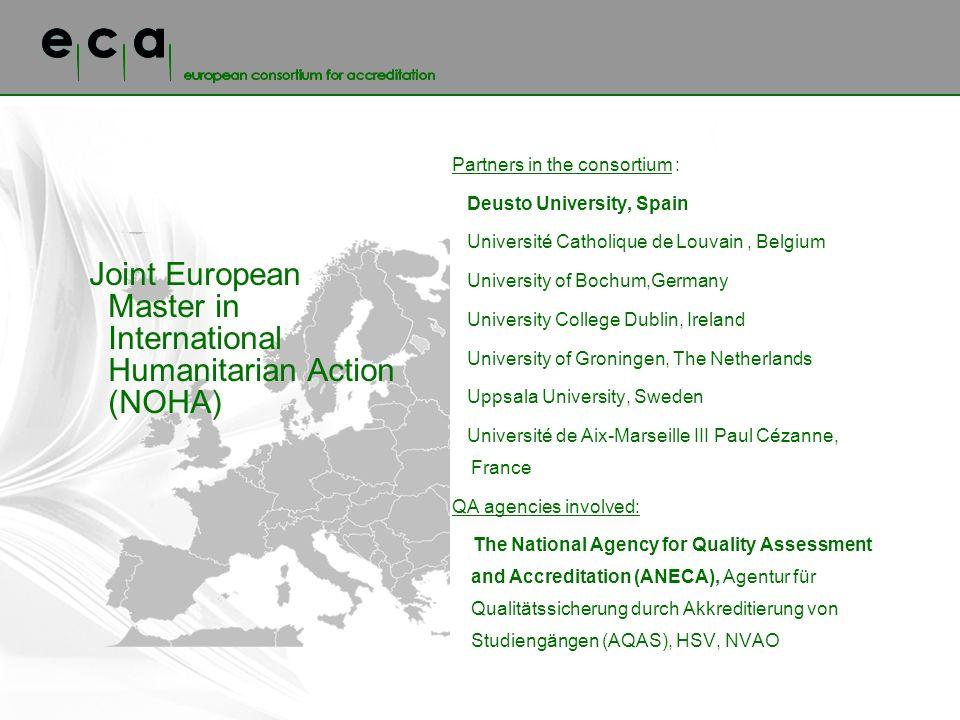 Joint European Master in International Humanitarian Action (NOHA) Partners in the consortium : Deusto University, Spain Université Catholique de Louva