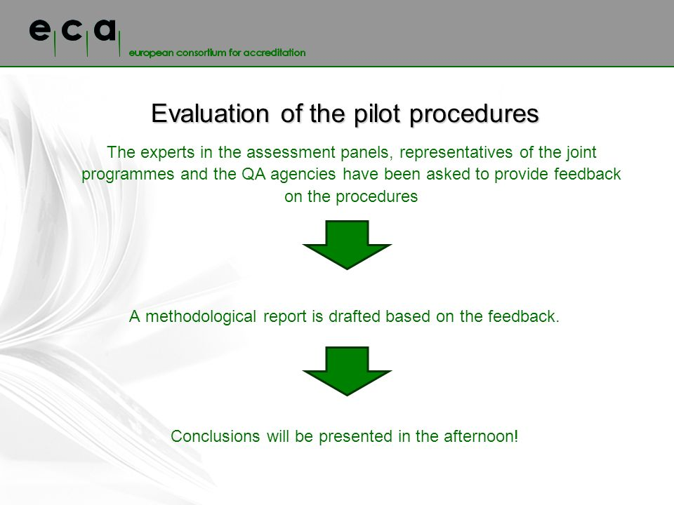 The experts in the assessment panels, representatives of the joint programmes and the QA agencies have been asked to provide feedback on the procedures A methodological report is drafted based on the feedback.