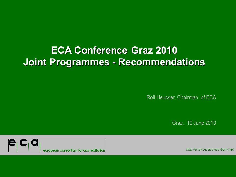 http://www.ecaconsortium.net ECA Conference Graz 2010 Joint Programmes - Recommendations Rolf Heusser, Chairman of ECA Graz, 10 June 2010