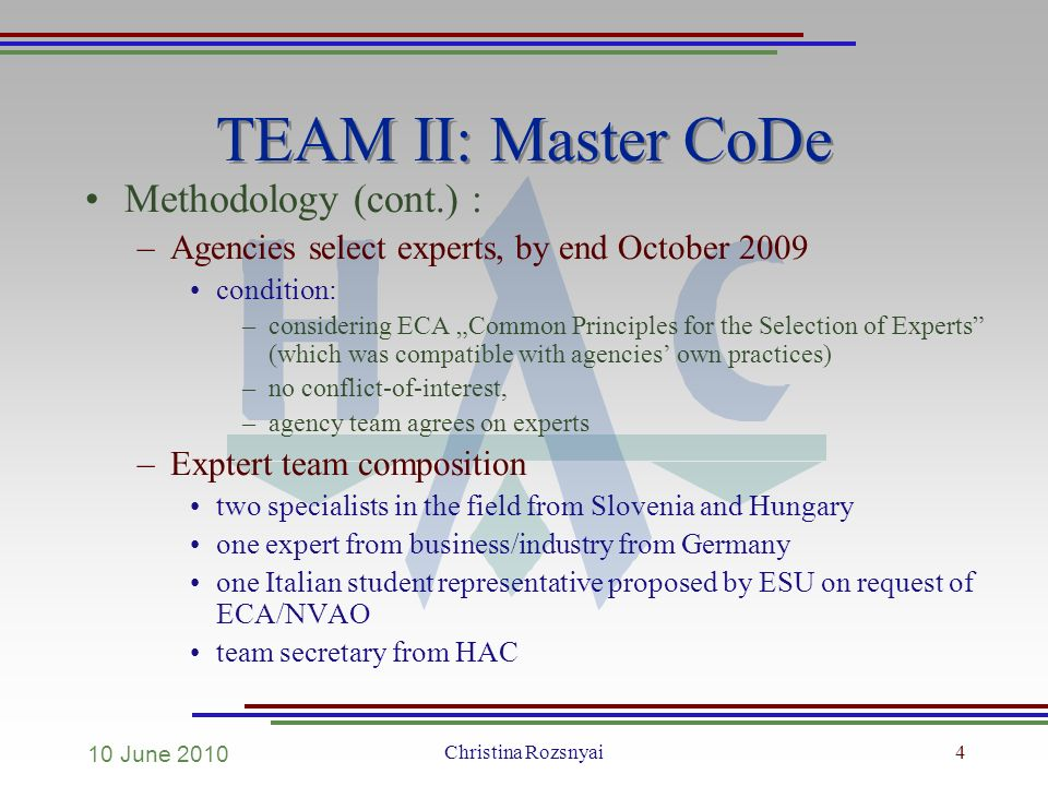 Christina Rozsnyai4 TEAM II: Master CoDe Methodology (cont.) : –Agencies select experts, by end October 2009 condition: –considering ECA Common Princi