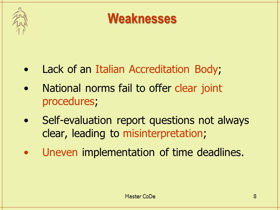 Master CoDe8 Weaknesses Lack of an Italian Accreditation Body; National norms fail to offer clear joint procedures; Self-evaluation report questions not always clear, leading to misinterpretation; Uneven implementation of time deadlines.