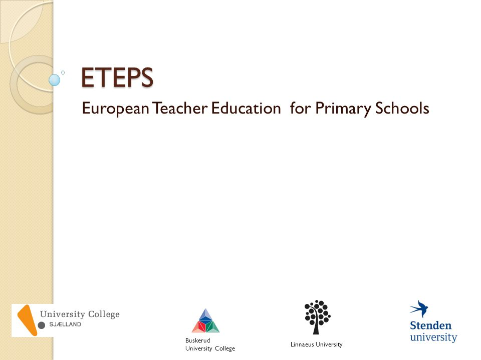 ETEPS European Teacher Education for Primary Schools Linnaeus University Buskerud University College