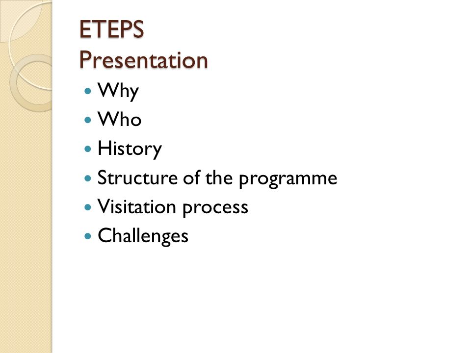 ETEPS Presentation Why Who History Structure of the programme Visitation process Challenges
