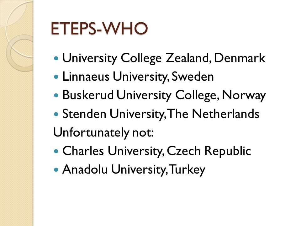 ETEPS-WHO University College Zealand, Denmark Linnaeus University, Sweden Buskerud University College, Norway Stenden University, The Netherlands Unfortunately not: Charles University, Czech Republic Anadolu University, Turkey