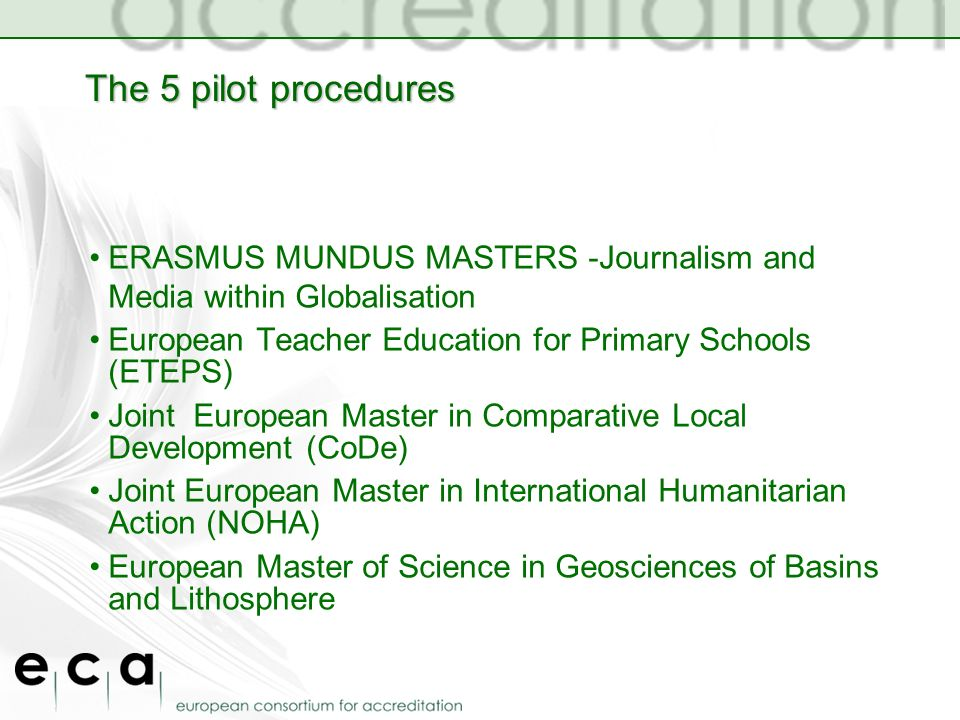 The 5 pilot procedures ERASMUS MUNDUS MASTERS -Journalism and Media within Globalisation European Teacher Education for Primary Schools (ETEPS) Joint