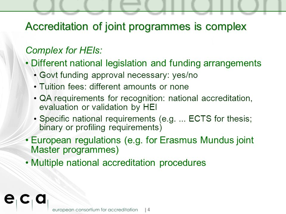Accreditation of joint programmes is complex Complex for HEIs: Different national legislation and funding arrangements Govt funding approval necessary