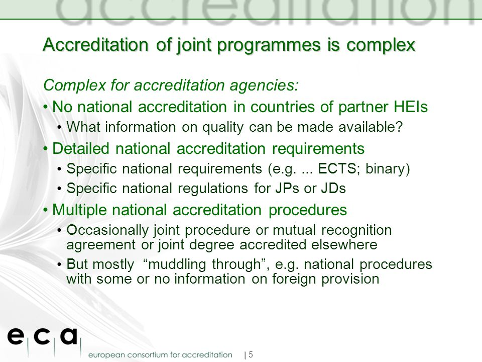 Accreditation of joint programmes is complex Complex for accreditation agencies: No national accreditation in countries of partner HEIs What informati