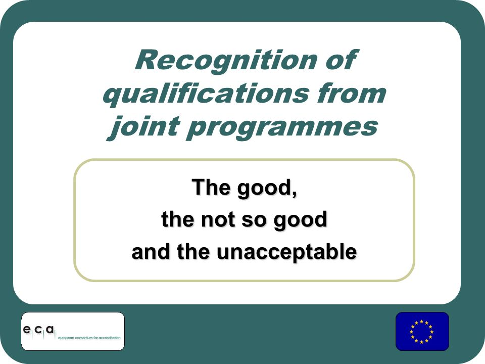 Recognition of qualifications from joint programmes The good, – case 3 The good, the not so good and the unacceptable – case 3