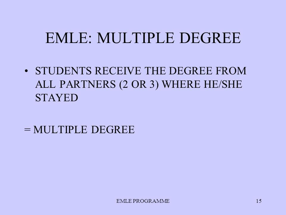 EMLE: MULTIPLE DEGREE STUDENTS RECEIVE THE DEGREE FROM ALL PARTNERS (2 OR 3) WHERE HE/SHE STAYED = MULTIPLE DEGREE EMLE PROGRAMME15