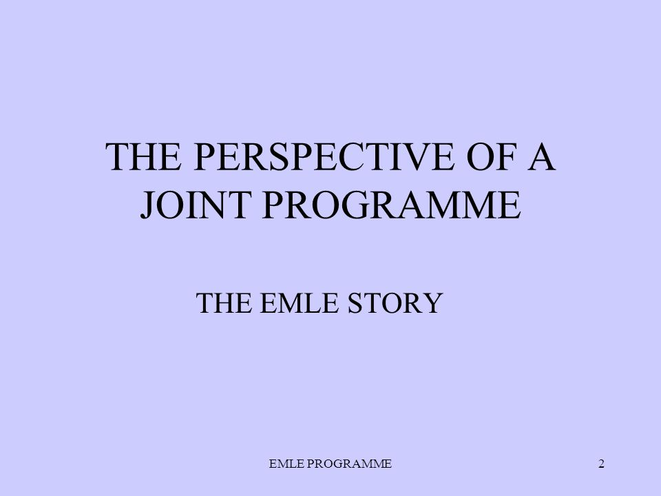 EMLE PROGRAMME2 THE PERSPECTIVE OF A JOINT PROGRAMME THE EMLE STORY