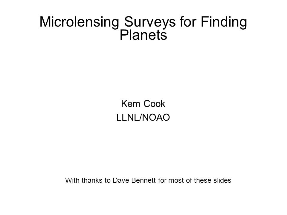 Microlensing Surveys for Finding Planets Kem Cook LLNL/NOAO With thanks to Dave Bennett for most of these slides