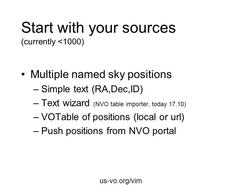 us-vo.org/vim Start with your sources (currently <1000) Multiple named sky positions –Simple text (RA,Dec,ID) –Text wizard (NVO table importer, today