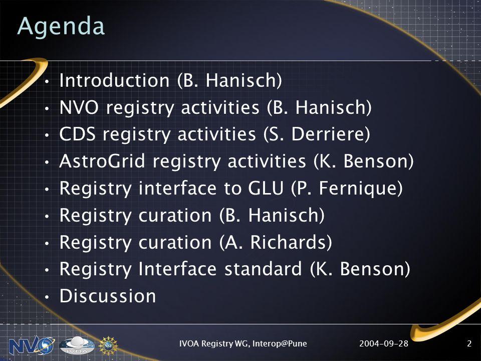 2004-09-28IVOA Registry WG, Interop@Pune2 Agenda Introduction (B. Hanisch) NVO registry activities (B. Hanisch) CDS registry activities (S. Derriere)