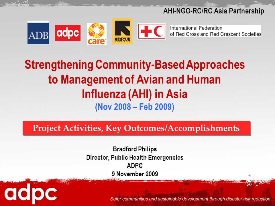 Strengthening Community-Based Approaches to Management of Avian and Human Influenza (AHI) in Asia (Nov 2008 – Feb 2009) Bradford Philips Director, Pub