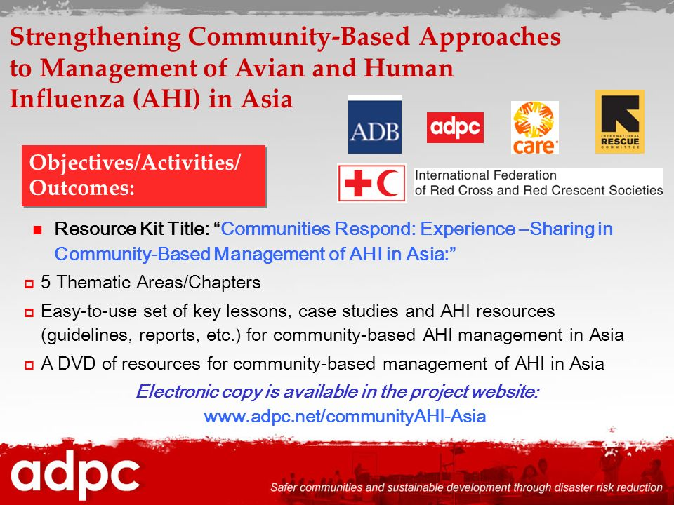 Resource Kit Title: Communities Respond: Experience –Sharing in Community-Based Management of AHI in Asia: 5 Thematic Areas/Chapters Easy-to-use set o