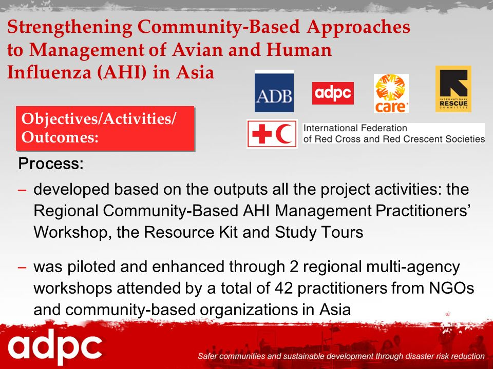 Process: –developed based on the outputs all the project activities: the Regional Community-Based AHI Management Practitioners Workshop, the Resource
