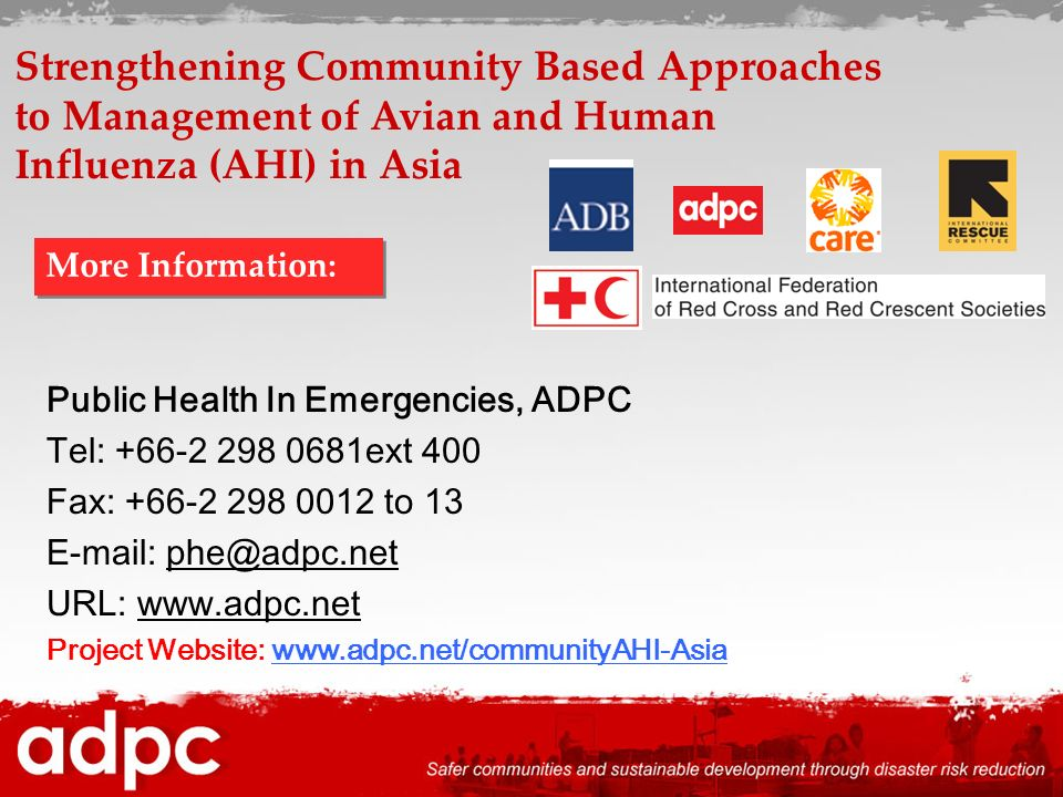 Public Health In Emergencies, ADPC Tel: +66-2 298 0681ext 400 Fax: +66-2 298 0012 to 13 E-mail: phe@adpc.net URL: www.adpc.net Project Website: www.ad
