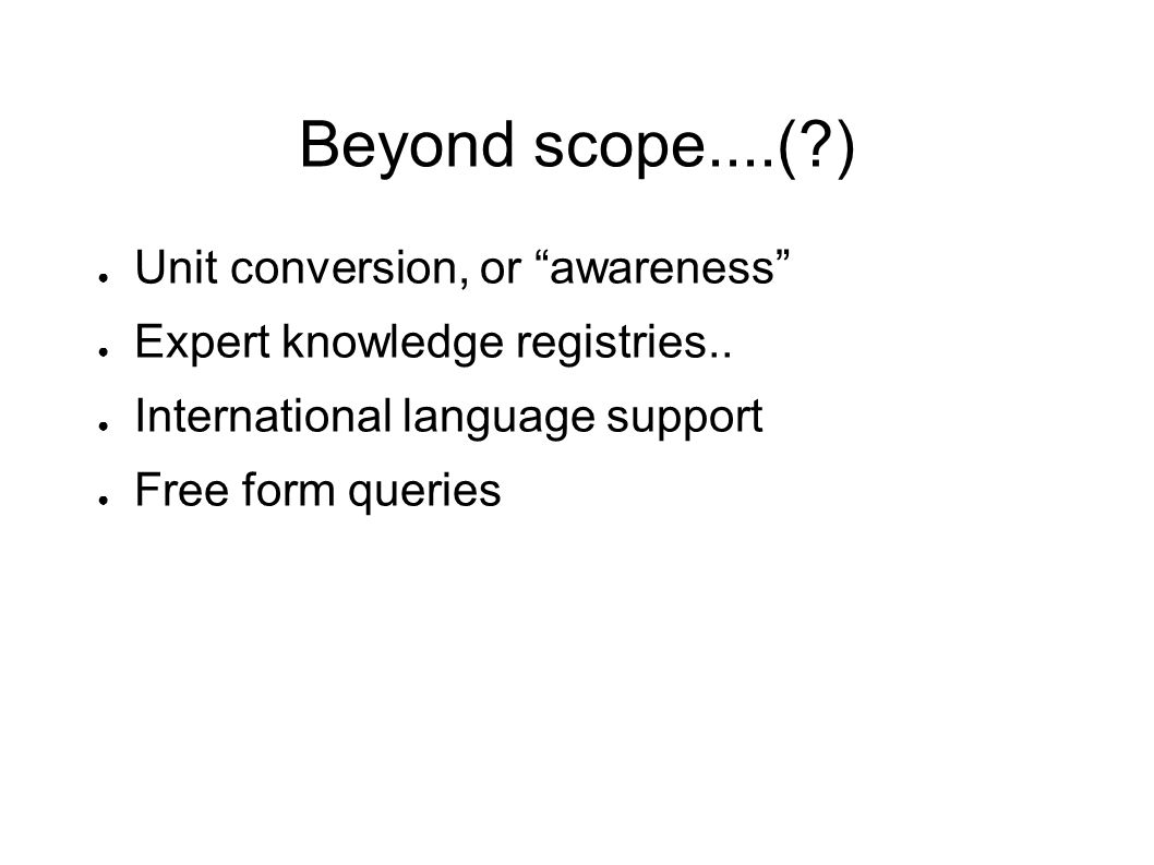 Beyond scope....( ) Unit conversion, or awareness Expert knowledge registries..