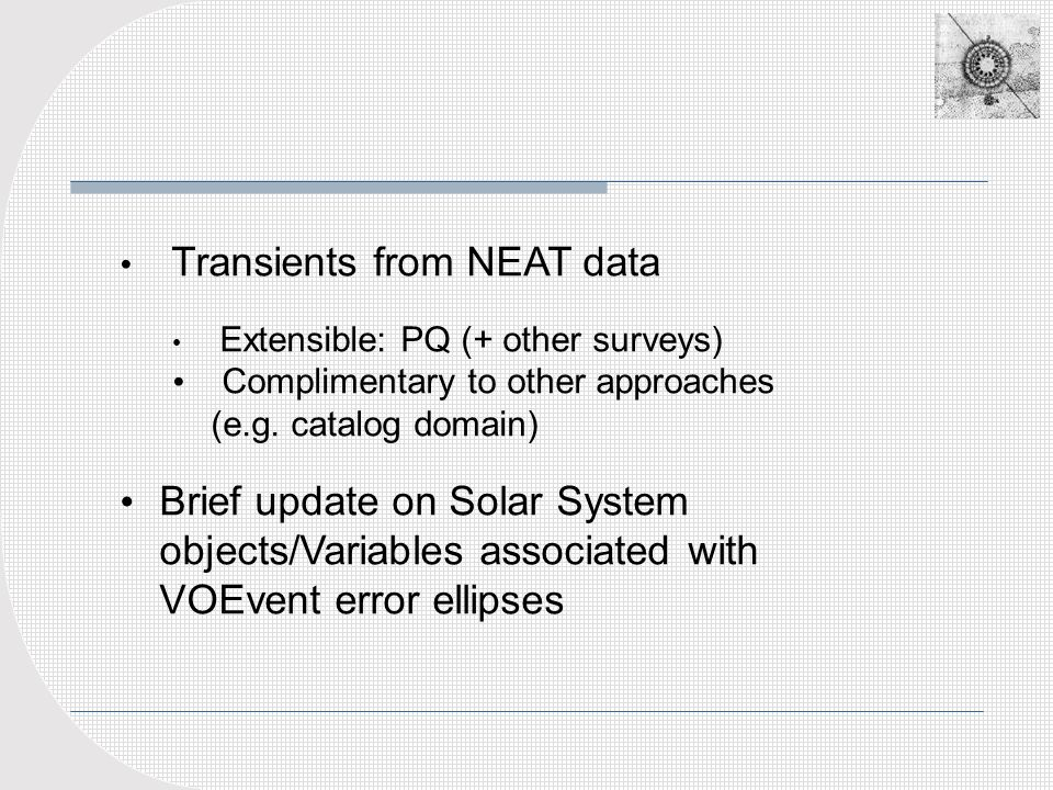 Transients from NEAT data Extensible: PQ (+ other surveys) Complimentary to other approaches (e.g.
