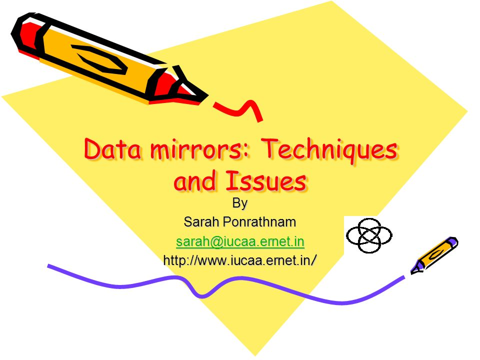 Data mirrors: Techniques and Issues By Sarah Ponrathnam sarah@iucaa.ernet.in http://www.iucaa.ernet.in /