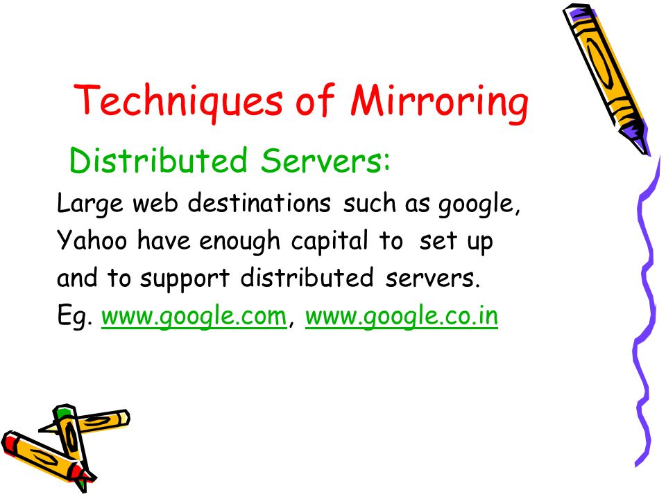 Techniques of Mirroring Distributed Servers: Large web destinations such as google, Yahoo have enough capital to set up and to support distributed ser
