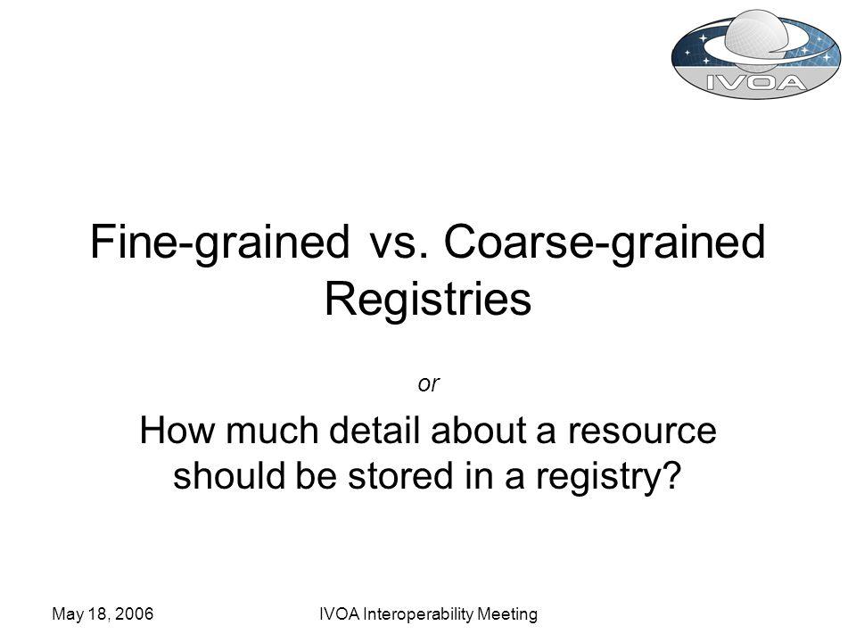 May 18, 2006IVOA Interoperability Meeting Fine-grained vs.